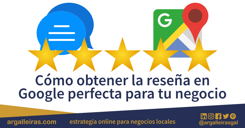Cómo obtener la reseña en Google perfecta para tu negocio
